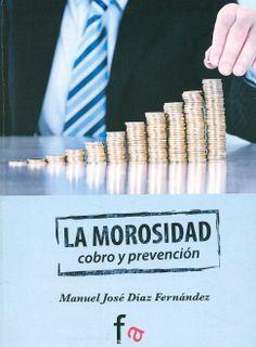 La morosidad : cobro y prevención / Manuel José Díaz Fernández, 2014.