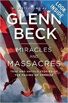 Miracles and Massacres: True and Untold Stories of the Making of America: Glenn Beck: 9781476764740: Amazon.com: Books