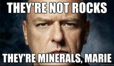 They're minerals, Marie.