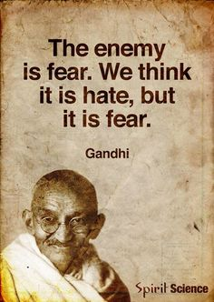 The enemy is fear. We think it is hate, but it is fear. - Mahatma Gandhi, Employing nonviolent civil disobedience, Gandhi led India to independence and inspired movements for civil rights and freedom across the world Wise Quotes, Quotable Quotes, Great Quotes, Motivational Quotes, Inspirational Quotes, Strong Quotes, Attitude Quotes, Hatred Quotes, Freedom Quotes