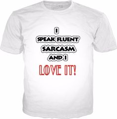 Check out my new product https://www.rageon.com/products/i-speak-fluent-sarcasm-and-i-love-it-1?aff=HfKQ on RageOn!