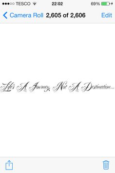 """Life's a journey, not a destination"" -Aerosmith. I want this on my forearm"