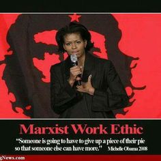"""""""Someone is going to have to give up a piece of their pie so that someone else can have more"""" Michelle Obama 2008 The Marxist Work Ethic Stupid People, We The People, Obama 2008, Van Jones, Liberal Logic, Liberal Quotes, Stupid Liberals, Out Of Touch, Thing 1"""