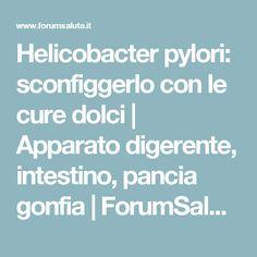 Helicobacter pylori: sconfiggerlo con le cure dolci  | Apparato digerente, intestino, pancia gonfia | ForumSalute.it
