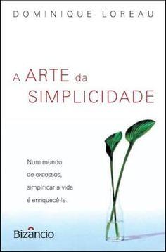 Num mundo de excessos, simplificar a vida é enriquecê-la. Elegância, bem-estar e uma vida melhor - eis o que propõe 'A Arte da Simplicidade', inspirada nos filósofos orientais.