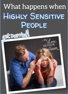 When Highly Sensitive People get married--if you're an HSP (or you're married to one!) read this to see the potential red flags and pitfalls to avoid.