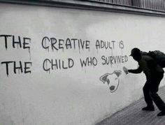 De creatieve volwassene is het kind dat wist te overleven.The creative adult is the child who survived.
