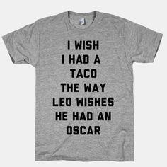 I Wish I Had A Taco The Way Leo Wishes He Had An Oscar #tacos #funnyshirt #leonardodicaprio #texttee