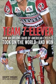 Team 7-Eleven: How an Unsung Band of American Cyclists Took on the World-And Won Team 7, 1984 Olympics, 7 Eleven, Aleta, Pro Cycling, Cycling Books, Music Games, American, Book Format