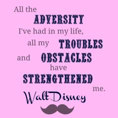 Quote about adversity from Walt Disney. www.magicfeathermemories.com Adversity Quotes, Wit And Wisdom, Inspire Me, Walt Disney, My Life, Strength, Thoughts, Motivation, Words