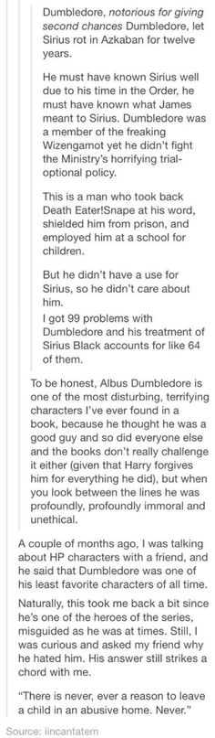 Dumbledore and Snape are equally disturbing because they are painted in a good light and even see themselves as doing the right thing despite their obvious crimes