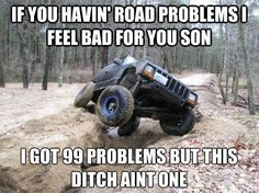 99 problems. (because it's a jeep thing)