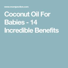 Coconut Oil For Babies - 14 Incredible Benefits