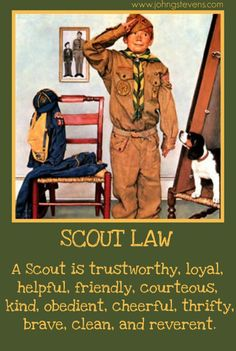 Scout Law:  A Scout is trustworthy, loyal, helpful, friendly, courteous, kind, obedient, cheerful, thrifty, brave, clean, and reverent.