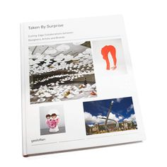 Taken by Surprise  Cutting-Edge Collaborations between Designers, Artists and Brands  Today, the most clever brand communication is self-promulgating.  Editors:   R. Klanten, S. Ehmann, A. Sinofzik  Release Date:   May 2012