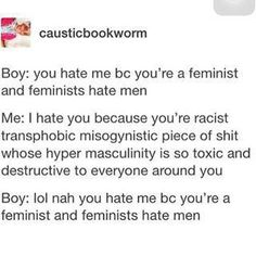 Because women aren't allowed to hate assholes 'for no reason'
