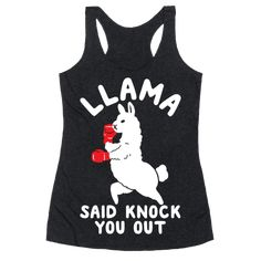 Our super comfortable racerback tanks are made from preshrunk cotton and a tri-blend fabric. Original art printed in the USA. I'm gonna knock you out, Llama said knock you out! Show your love for hip-hop with this funny song parody llama design. Parody Songs, Funny Songs, Alpacas, Racerback Tank Top, Cool Shirts, Awesome Shirts, Knock Knock, Ideias Fashion, Just For You
