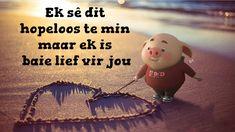 Ek sê dit hopeloos te min maar ek is baie lief vir jou Wisdom Quotes, Qoutes, Love Quotes, Cute Piglets, Afrikaanse Quotes, Goeie More, Little Pigs, My Sister, Sisters