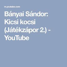 Bányai Sándor: Kicsi kocsi (Játékzápor 2.) - YouTube Youtube, Youtubers, Youtube Movies