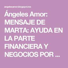 Ángeles Amor: MENSAJE DE MARTA: AYUDA EN LA PARTE FINANCIERA Y NEGOCIOS POR AGESTA