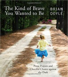 Poems, taut tales, small stories with rhythm and blues and grace and bruise and laughter between the lines. Brian Doyle's The Kind of Brave You Wanted to Be is a book of cadenced notes on the swirl of miracle and the holy of attentiveness; a book about children and birds, love and grief and everything alive, which is to say all prayers.