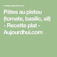 Pâtes au pistou (tomate, basilic, ail) - Recette plat - Aujourdhui.com