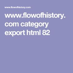 www.flowofhistory.com category export html 82