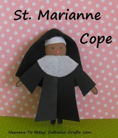 St. Marianne Cope (1838-1918) was an American born Franciscan nun who was canonized by Pope Benedict in 2012. She cared for the lepers in Hawaii. She is quickly made from a plastic spoon. Her robe is glued on. She is one of the figures in the skit found on this board, ANGELS IN OUR MIDST.  HEAVENS TO BETSY! CATHOLIC CRAFTS. COM