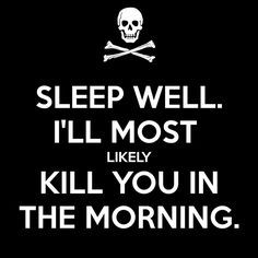 Princess Bride. Sleep well, I'll most likely kill you in the morning