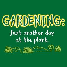 Gardening: Just another day at the plant