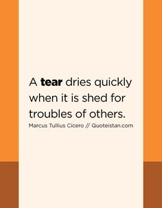 A tear dries quickly when it is shed for troubles of others. Tears Quotes, Life Quotes, Rare Photos, Quote Of The Day, Shed, How Are You Feeling, Inspirational Quotes, Thoughts, Education