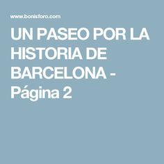 UN PASEO POR LA HISTORIA DE BARCELONA  - Página 2