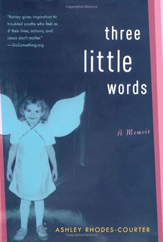 Three Little Words by Ashley Rhodes-Courter // An AMAZING book about a girl who grew up in the foster care system. This is a great book written by an amazing and strong woman. Love Reading, Reading Lists, Books To Read, My Books, Foster Care System, Book Fandoms, Great Books, Memoirs, Book Lovers