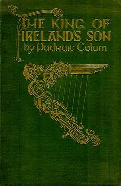 """""""The King of Ireland's Son"""" by Padraic Colum. Illustrated by Willy Pogány. Henry Holt & Co., New York, 1916"""