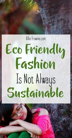 Eco Friendly Fashion is Not Always Sustainable