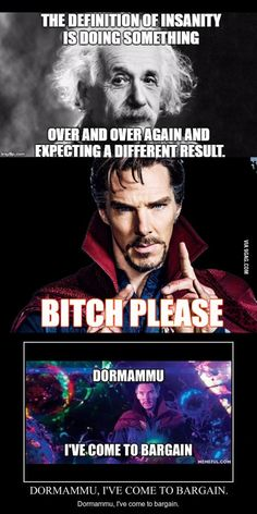 Insanity indeed. Well in the end he did get a different result. Funny Marvel Memes, Marvel Jokes, Dc Memes, Avengers Memes, Marvel Dc Comics, Marvel Heroes, Funny Memes, Hilarious, Doctor Strange Memes