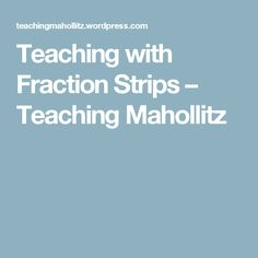 Teaching with Fraction Strips – Teaching Mahollitz
