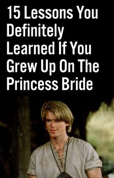 15 Lessons You Definitely Learned If You Grew Up On The Princess Bride