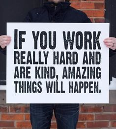 If you work really hard and are kind, amazing things will happen. - Conan O'Brien