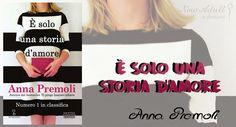 RECENSIONE IN ANTEPRIMA di E' solo una storia d'amore di Anna Premoli edito da Newton Compton + INTERVISTA
