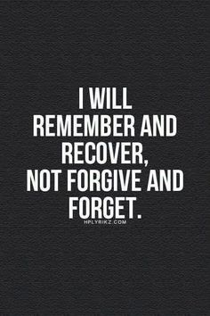 I'll remember. I may not recover. It may be a little late for that. But I'll sure as hell never forgive and forget. That ship sailed a long time ago. True Quotes, Great Quotes, Words Quotes, Wise Words, Motivational Quotes, Funny Quotes, Inspirational Quotes, Sayings, Qoutes