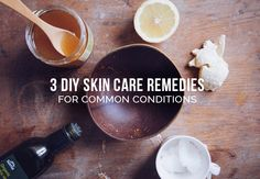 3 DIY skin care remedies for common conditions