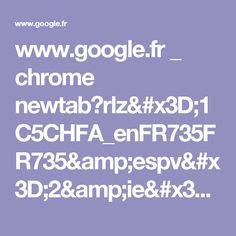 www.google.fr _ chrome newtab?rlz=1C5CHFA_enFR735FR735&espv=2&ie=UTF-8