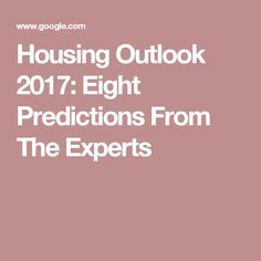 Housing Outlook 2017: Eight Predictions From The Experts