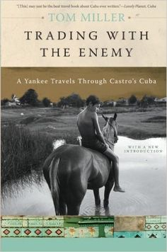 Trading with the Enemy: A Yankee Travels Through Castro's Cuba: Amazon.co.uk: Tom Miller: 9780465005031: Books