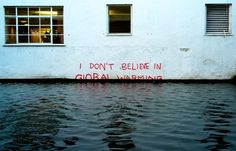 """I DON'T BELIEVE IN GLOBAL WARMING""  - bansky, uk"