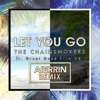 The Chainsmokers - Let You Go (Adam Herrin 'Tropical House' Remix) 'Tropical' 'House' 'Chill' FreeDL by BOOTLEGS MASHUPS REMIXES on SoundCloud