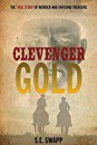 Free Kindle Book -   Clevenger Gold: The True Story of Murder and Unfound Treasure Check more at http://www.free-kindle-books-4u.com/historyfree-clevenger-gold-the-true-story-of-murder-and-unfound-treasure/
