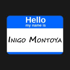 Check out this awesome 'Hello%2C My Name Is Inigo Montoya - Blue' design on @TeePublic!