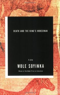 Death and the King's Horseman: A Play by Wole Soyinka- Main Library D822 SOY(KIN)